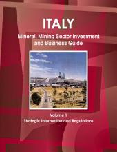 Italy Mineral & Mining Sector Investment and Business Guide