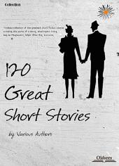 120 Great Short Stories - COMPLETE EDITION OF SELECTED SHORTS COLLECTION