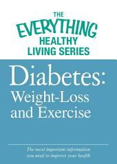 Diabete: Weight Loss and Exercise: The most important information you need to improve your health