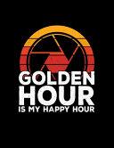 Golden Hour Is My Happy Hour