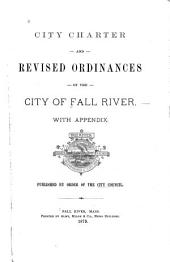 City Charter and Revised Ordinances of the City of Fall River: With Appendix