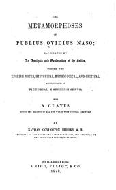 The metamorphoses of Publius Ovidius Naso: elucidated by an analysis and explanation of the fables, together with English notes, historical, mythological, and critical ... with a clavis ...