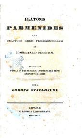 Platonis Parmenides cum quattuor libris prolegomenorum et commentario perpetuo accedunt Procli in Parmenidem commentarii nunc emendatius editi