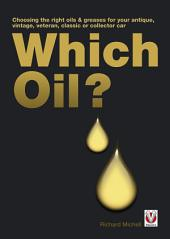 Which Oil?: Choosing the right oils & greases for your veteran, brass era, vintage, antique, classic or collector car