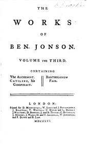 The Works of Ben. Jonson: The alchemist. Catiline, his conspiracy. Bartholomew Fair