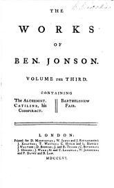 The Works Of Ben  Jonson  The Alchemist  Catiline  His Conspiracy  Bartholomew Fair
