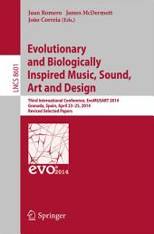 Evolutionary and Biologically Inspired Music, Sound, Art and Design: Third European Conference, EvoMUSART 2014, Granada, Spain, April 23-25, 2014, Revised Selected Papers