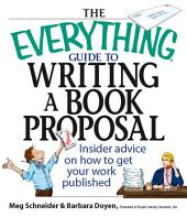 The Everything Guide To Writing A Book Proposal: Insider Advice On How To Get Your Work Published