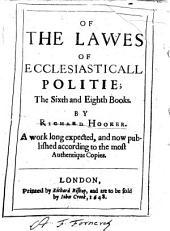 Of the Lawes of Ecclesiasticall Politie: The Sixth and Eighth Books