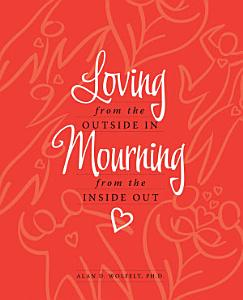 Loving from the Outside In  Mourning from the Inside Out Book