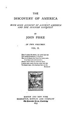 The Discovery of America  with Some Account of Ancient America and the Spanish Conquest