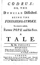 Codrus: or, The Dunciad dissected [by E. Curll and E. Thomas]. To which is added, Farmer Pope and his son, by mr. Philips