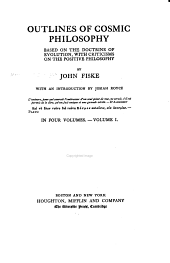 The Miscellaneous Writings of John Fiske, with Many Portraits of Illustrious Philosophers, Scientists, and Other Men of Note: Outlines of cosmic philosophy