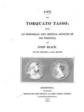 Life of Torquato Tasso: With an Historical and Critical Account of His Writings, Volume 2