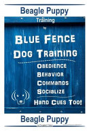 Beagle Puppy Training By Blue Fence DOG Training  Obedience Behavior Commands Socialize  Hand Cues Too  PDF