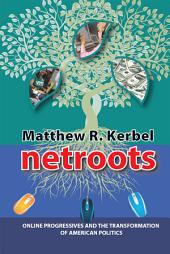 Netroots: Online Progressives and the Transformation of American Politics