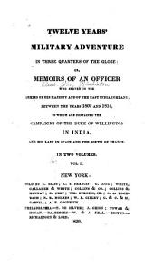 Twelve Years' Military Adventure in Three Quarters of the Globe Or, Memoirs of an Officer who Served in the Armies of His Majesty and of the East India Company, Between the Years 1802 and 1814: In which are Contained the Campaigns of the Duke of Wellington in India, and His Last in Spain and the South of France