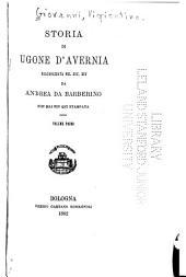 Storia di Ugone d'Avernia: volgarizzata nel sec. XIV da Andrea da Barberino, non mai fin qui stampata, Volume 188