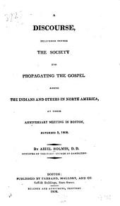 A discourse delivered before the Society for Propagating the Gospel Among the Indians and Others in North America: at their anniversary meeting in Boston, November 3, 1808