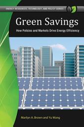 Green Savings: How Policies and Markets Drive Energy Efficiency: How Policies and Markets Drive Energy Efficiency