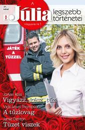 A Júlia legszebb történetei 21. kötet (Játék a tűzzel): Vigyázz, kész, tűz!, A tűzlovag, Tüzet viszek