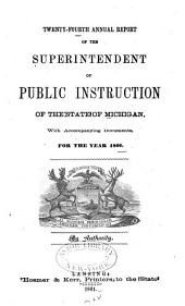 Annual Report of the Superintendent of Public Instruction of the State of Michigan: With Accompanying Documents, for the Year ..., Volume 24
