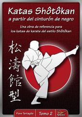 Katas Shôtôkan a partir del cinturón de negro / Tomo 2: Una obra de referencia para los katas de karate del estilo Shôtôkan