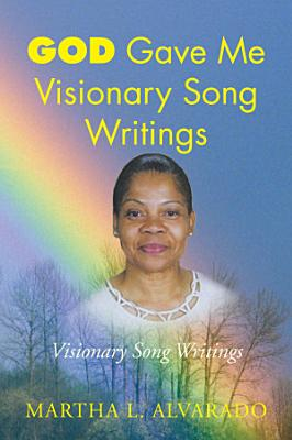 God Gave Me Visionary Song Writings
