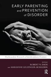 Early Parenting and Prevention of Disorder: Psychoanalytic Research at Interdisciplinary Frontiers