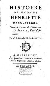 Histoire de madame Henriette d'Angleterre, premiere femme de Philippe de France, duc d'Orléans