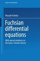 Fuchsian Differential Equations: With Special Emphasis on the Gauss-Schwarz Theory