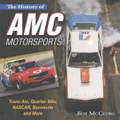 The History of AMC Motorsports: Trans-Am, Drag, NASCAR, Land Speed and Off-Road Racing