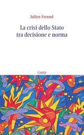 La crisi dello Stato tra decisione e norma