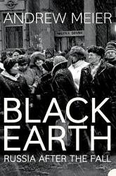 Black Earth  A journey through Russia after the fall PDF