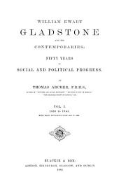 William Ewart Gladstone and His Contemporaries: Fifty Years of Social and Political Progress, Volumes 1-2