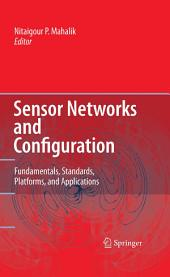 Sensor Networks and Configuration: Fundamentals, Standards, Platforms, and Applications
