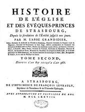 Histoire de l'Eglise et des évêques princes de Strasbourg: depuis la fondation de l'évêché jusqu'à l'an 965, Volume2