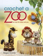 Crochet a Zoo: Fun Toys for Baby and You
