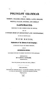 A Polyglot Grammar: Of the Hebrew, Chaldee, Syriac, Greek, Latin, English, French, Italian, Spanish, and German Languages