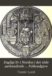 Dagligt liv i Norden i det 16de aarhundrede ... Folkeudgave: Bind 1–4