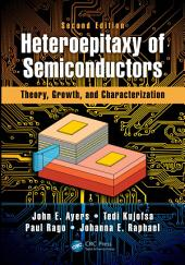 Heteroepitaxy of Semiconductors: Theory, Growth, and Characterization, Second Edition, Edition 2