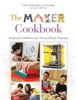 The Maker Cookbook  Recipes for Children s and  Tween Library Programs PDF