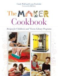 The Maker Cookbook Recipes For Children S And Tween Library Programs Book PDF