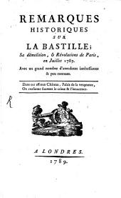Remarques historiques sur la Bastille ; sa démolition, en juillet 1789, avec un grand nombre d'anecdotes intéressantes et peu connues