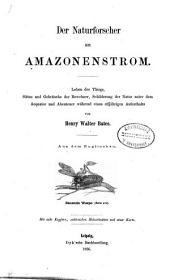 Der Naturforscher am Amazonenstrom: Leben der Thiere, Sitten und Gebräuche der Bewohner, Schilderung der Natur unter dem Aequator und Abenteuer während eines elfjärigen Aufenthaltes