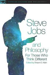 Steve Jobs and Philosophy: For Those Who Think Different
