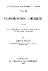 Grammar-school Arithmetic Including Easy Algebraic Equations and Simple Geometrical Problems