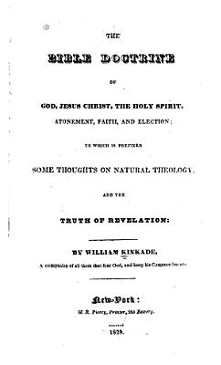 The Bible Doctrine of God  Jesus Christ  the Holy Spirit  Atonement  Faith  and Election