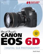 David Busch's Canon EOS 6D Guide to Digital SLR Photography, 1st ed.