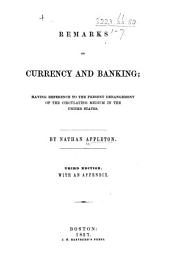 Remarks on Currency and Banking; having reference to the present derangement of the circulating medium in the United States